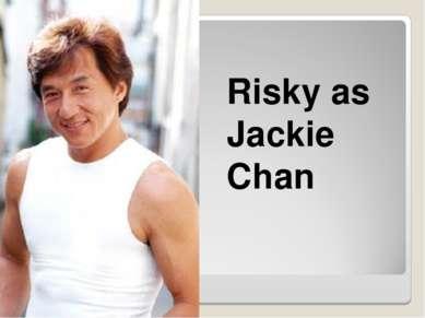 Risky as Jackie Chan