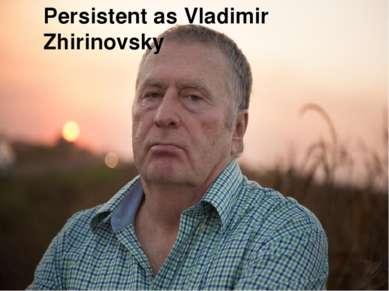 Persistent as Vladimir Zhirinovsky