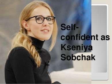 Self-confident as Kseniya Sobchak