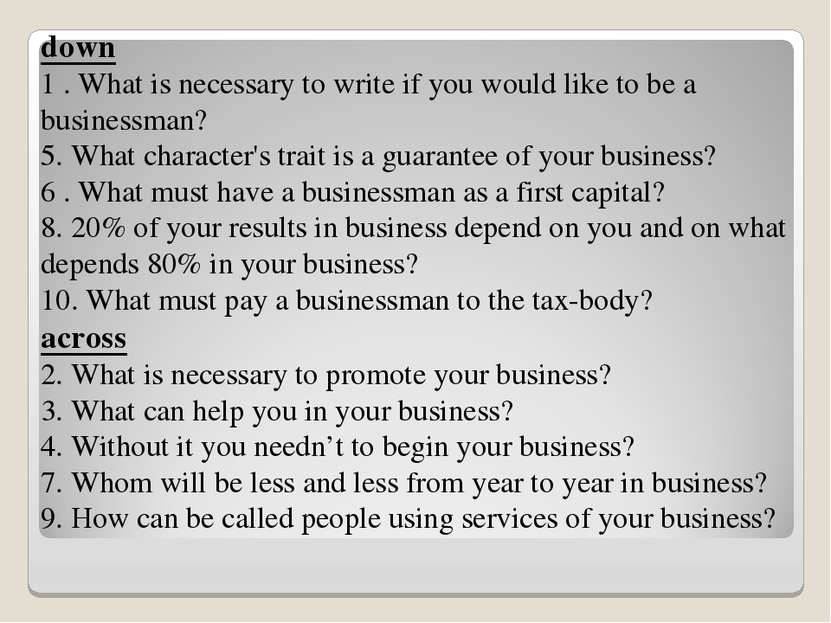 down 1 . What is necessary to write if you would like to be a businessman? 5....