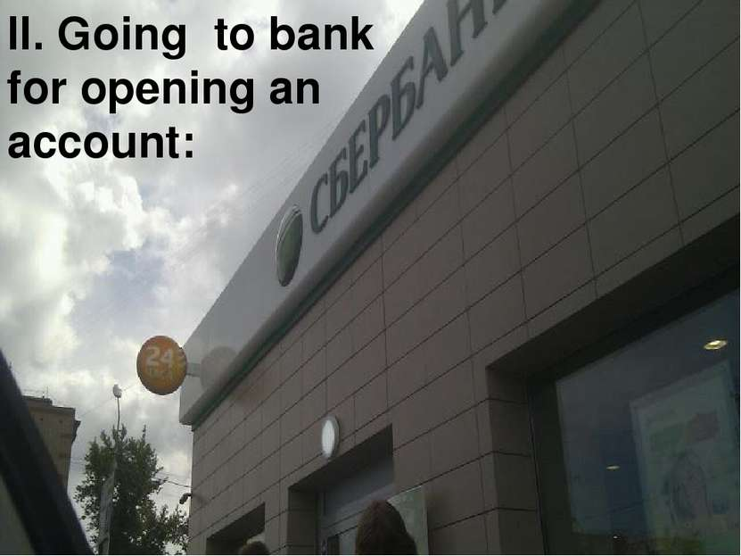 II. Going to bank for opening an account: