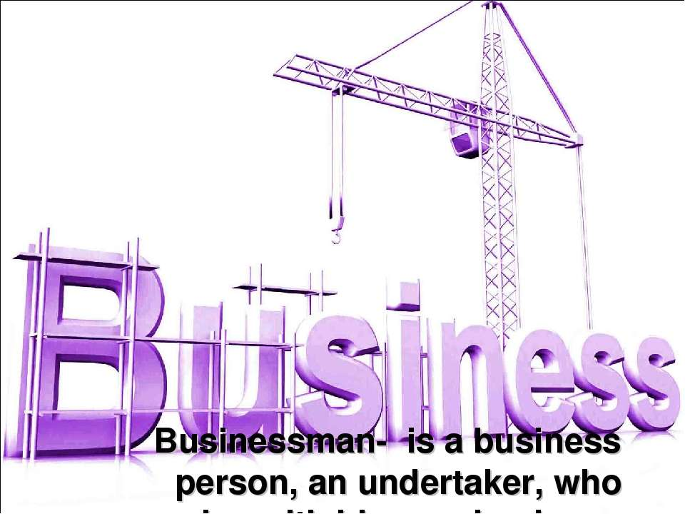 Businessman- is a business person, an undertaker, who occupies with his own b...