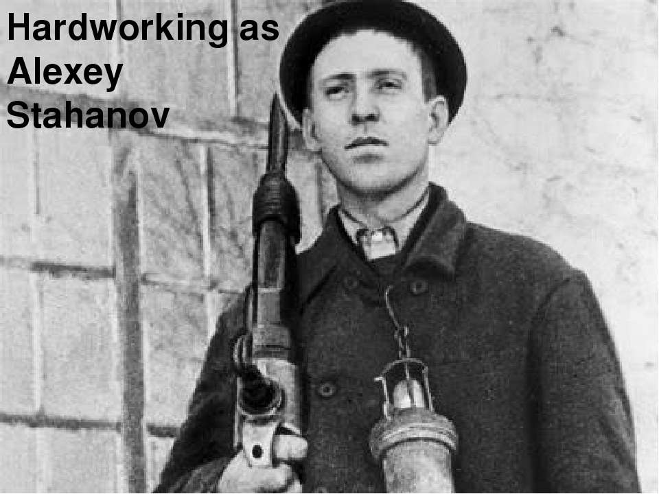Hardworking as Alexey Stahanov