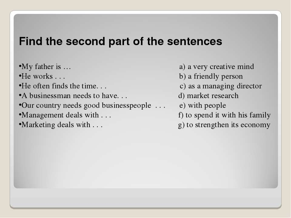 Find the second part of the sentences My father is … a) a very creative mind ...
