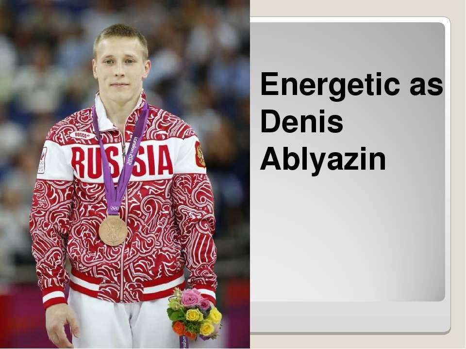 Energetic as Denis Ablyazin