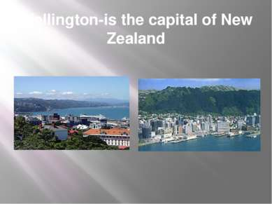 Wellington-is the capital of New Zealand