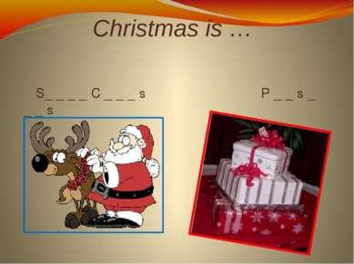 Christmas is … S_ _ _ _ C _ _ _ s P _ _ s _ _ _ s