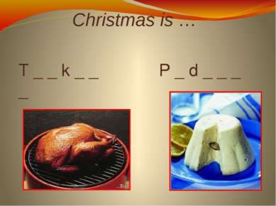 Christmas is … T _ _ k _ _ P _ d _ _ _ _