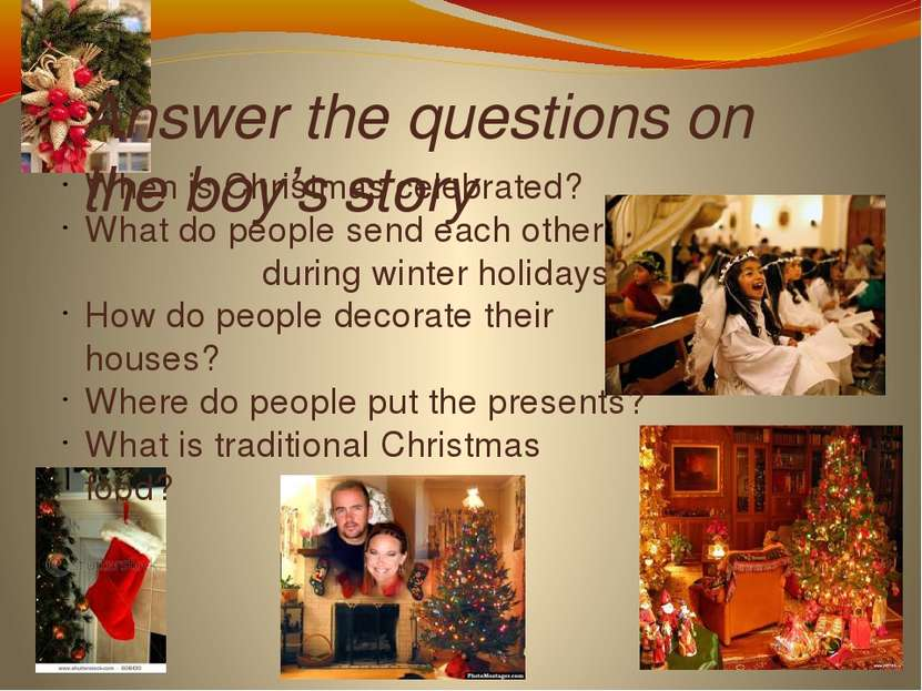 Answer the questions on the boy's story When is Christmas celebrated? What do...