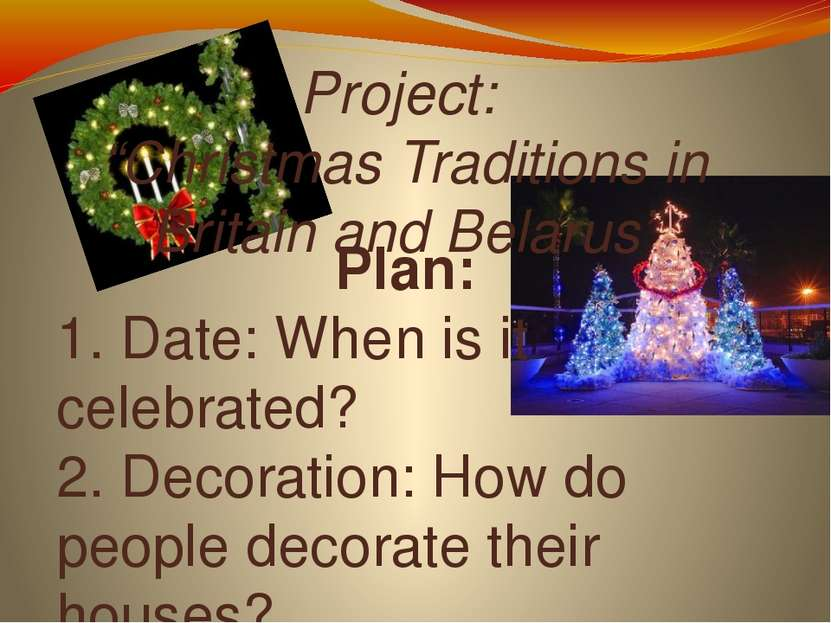 "Project: ""Christmas Traditions in Britain and Belarus"" Plan: 1. Date: When is..."