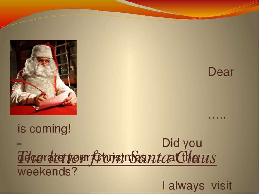 The letter from Santa Claus Dear ….!   ….. is coming! Did you decorate your C...