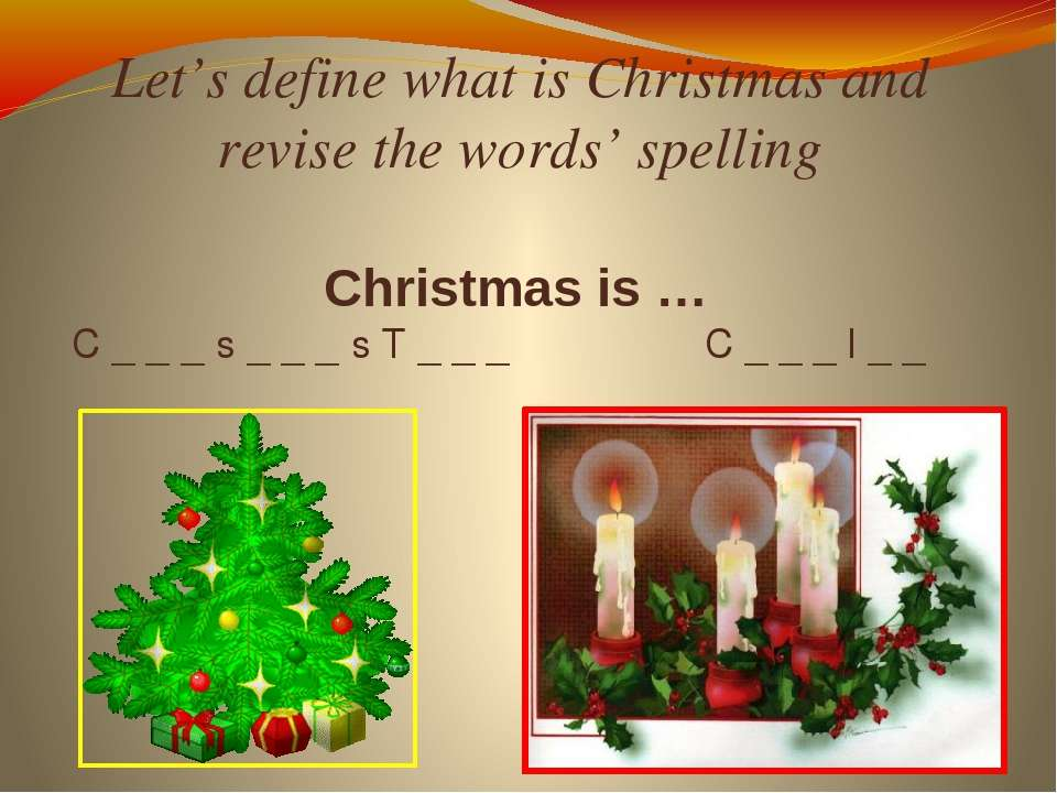 Let's define what is Christmas and revise the words' spelling Christmas is … ...
