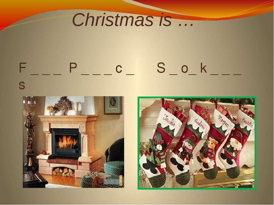 Christmas is … F _ _ _ P _ _ _ c _ S _ o_ k _ _ _ s
