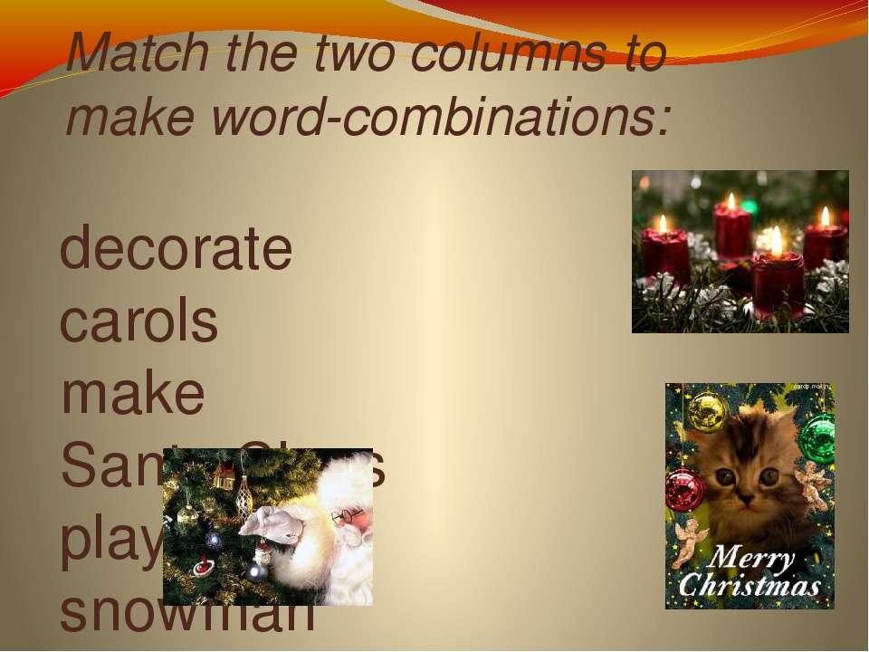 Match the two columns to make word-combinations: decorate carols make Santa C...