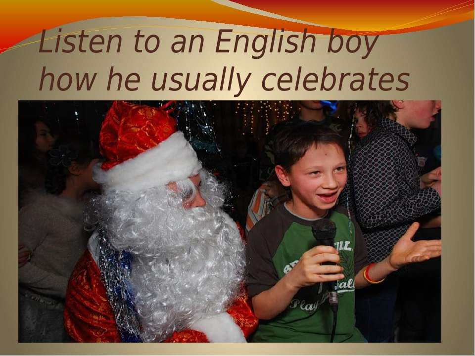 Listen to an English boy how he usually celebrates Christmas