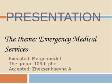 PRESENTATION Executed: Mergenbeck I The group: 103-b-phc Accepted: Zheksenbae...