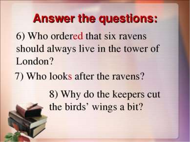 Answer the questions: 6) Who ordered that six ravens should always live in th...