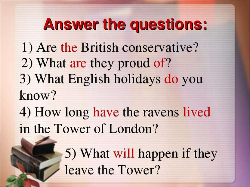 Answer the questions: 1) Are the British conservative? 2) What are they proud...