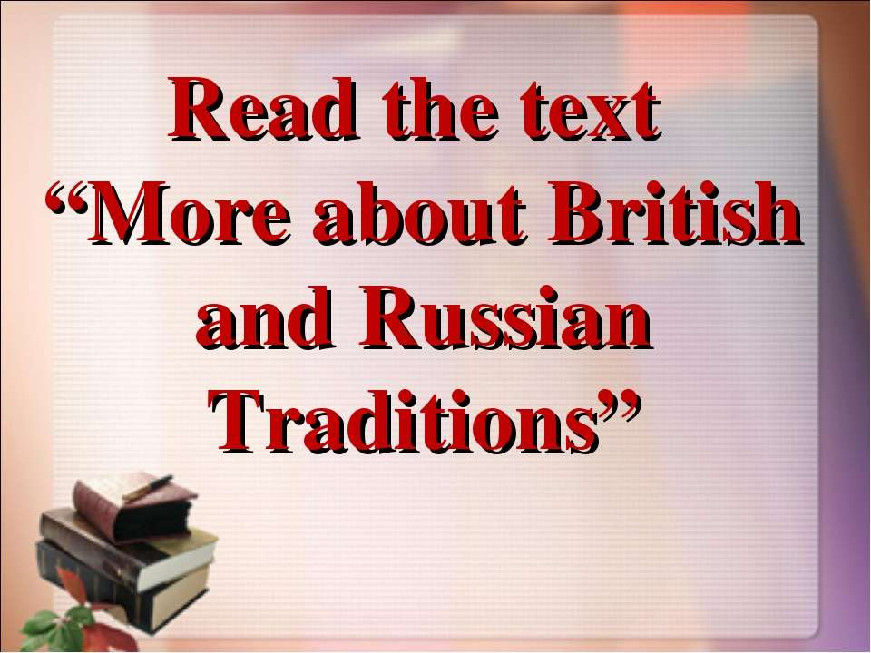 "Read the text ""More about British and Russian Traditions"""