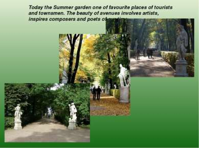 Today the Summer garden one of favourite places of tourists and townsmen. The...