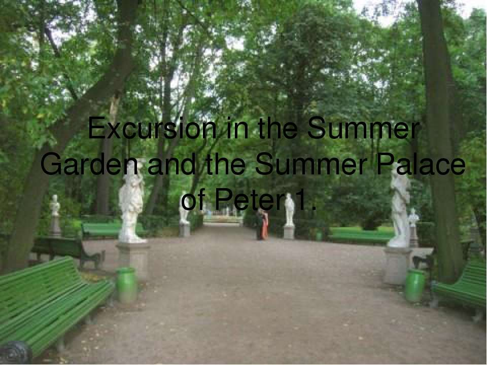 Excursion in the Summer Garden and the Summer Palace of Peter 1.
