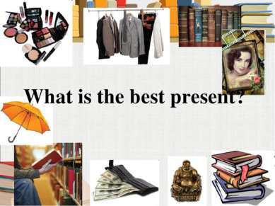 What is the best present?