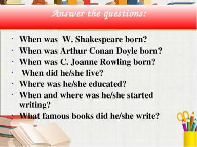 Answer the questions: When was W. Shakespeare born? When was Arthur Conan Doy...