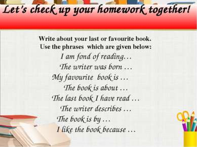 Let's check up your homework together! Write about your last or favourite boo...