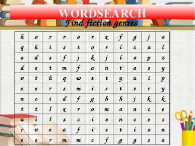 WORDSEARCH Find fiction genres h o r r o r x f g j o q h i s t o r i c a l a ...