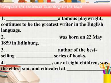 Complete the sentences according to the texts 1. _____________________a famou...