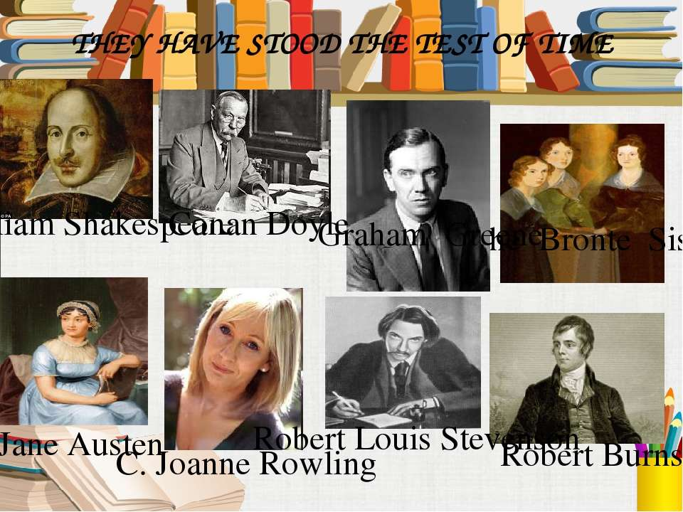 The Bronte Sisters William Shakespeare Robert Burns Graham Greene Jane Austen...