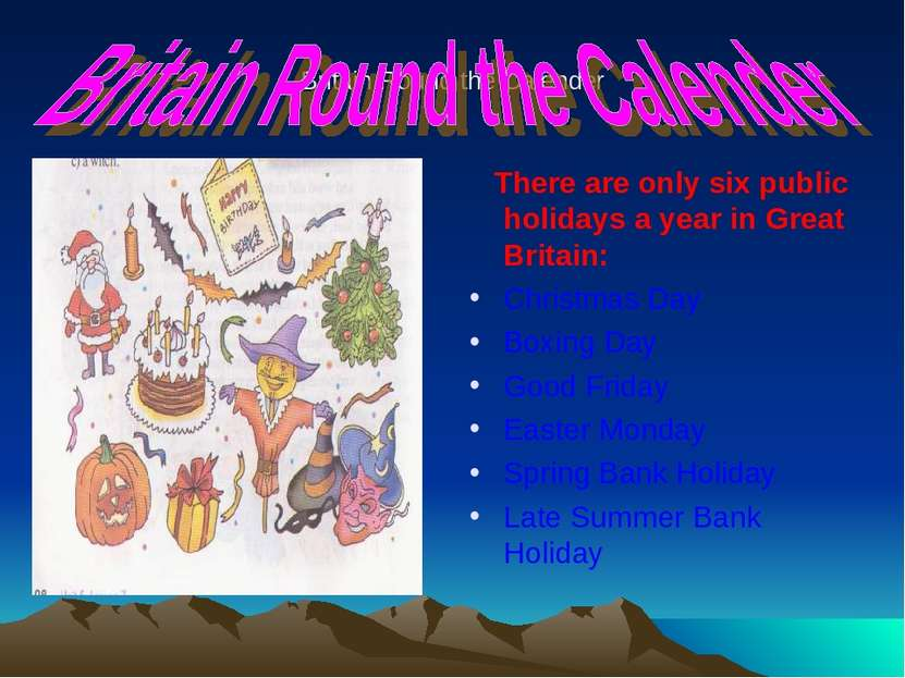 Britain Round the Calender There are only six public holidays a year in Great...