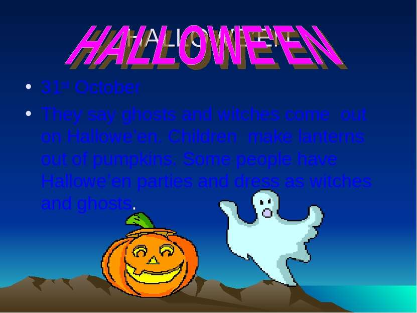 HALLOWE'EN 31st October They say ghosts and witches come out on Hallowe'en. C...