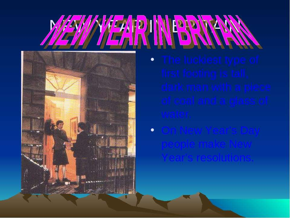 NEW YEAR IN BRITAIN The luckiest type of first footing is tall, dark man with...