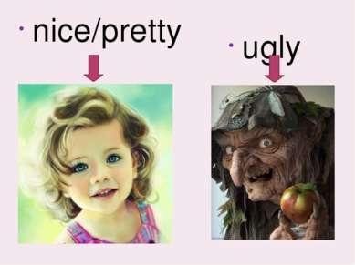 nice/pretty ugly