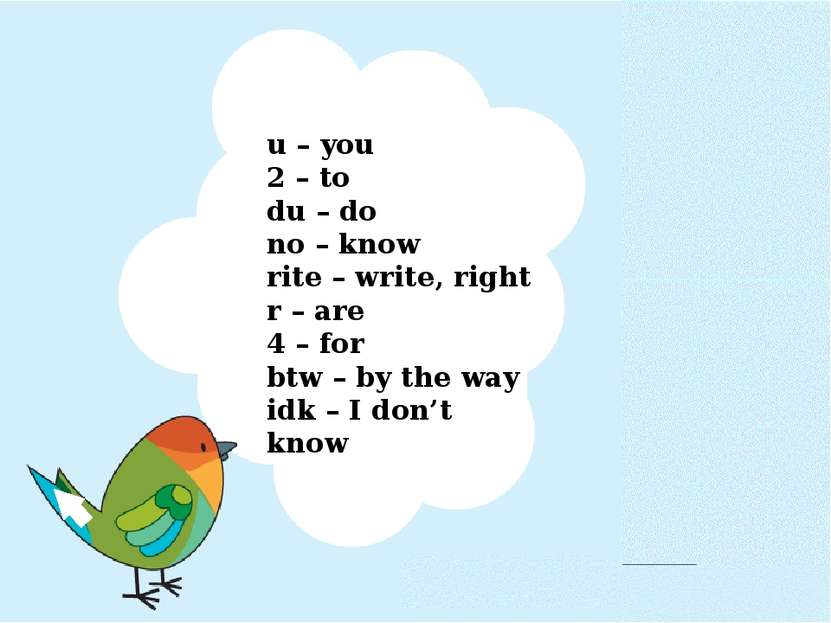 u – you 2 – to du – do no – know rite – write, right r – are 4 – for btw – by...