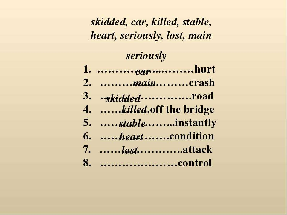 1. ……………...………hurt 2. ……………………crash 3. …………………….road 4. …………..off the bridge ...