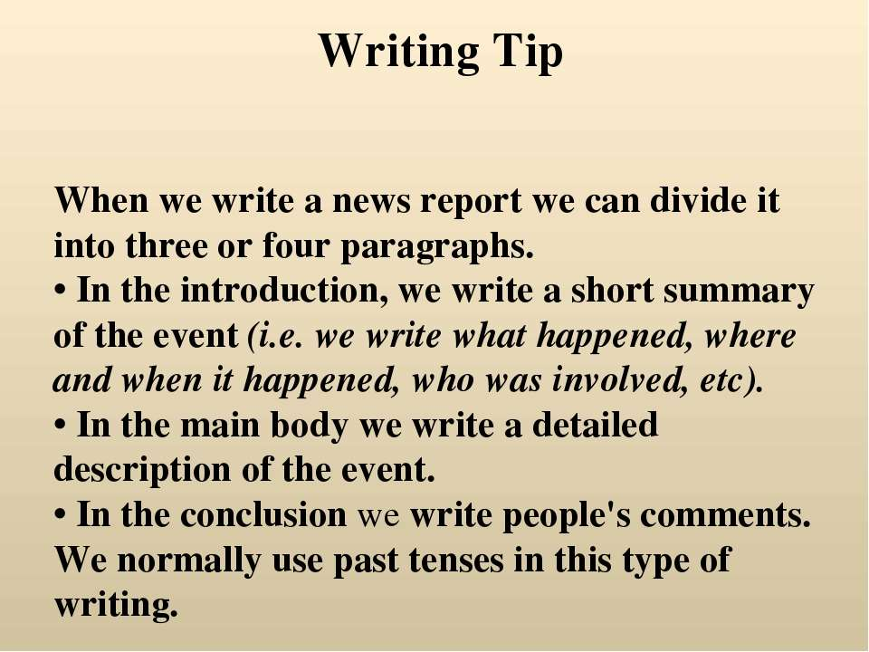 When we write a news report we can divide it into three or four paragraphs....