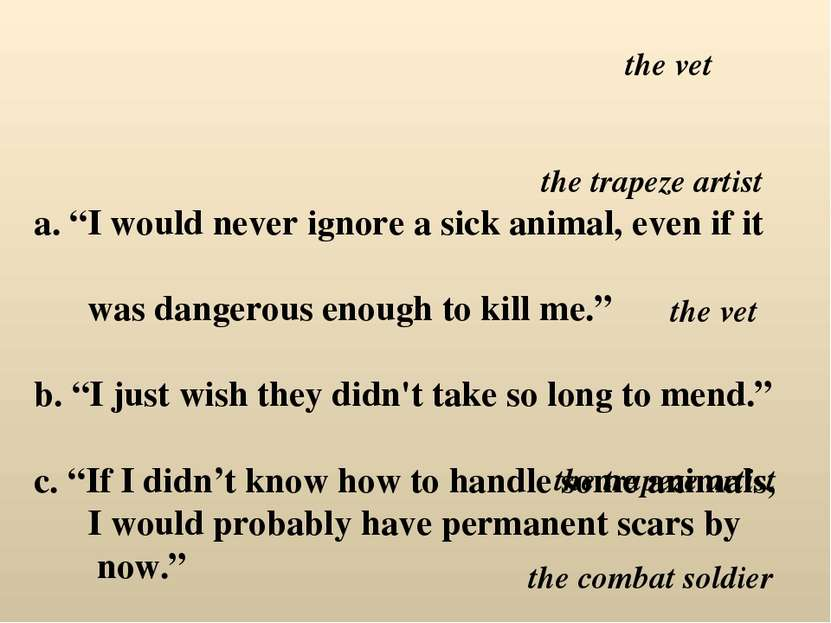 "a. ""I would never ignore a sick animal, even if it was dangerous enough to ki..."