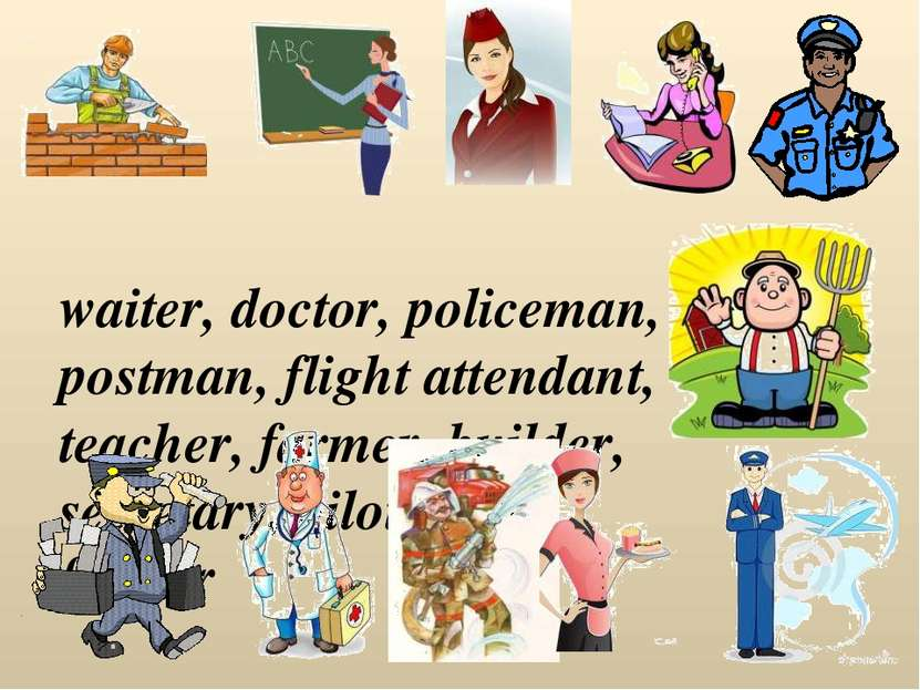 waiter, doctor, policeman, postman, flight attendant, teacher, farmer, builde...