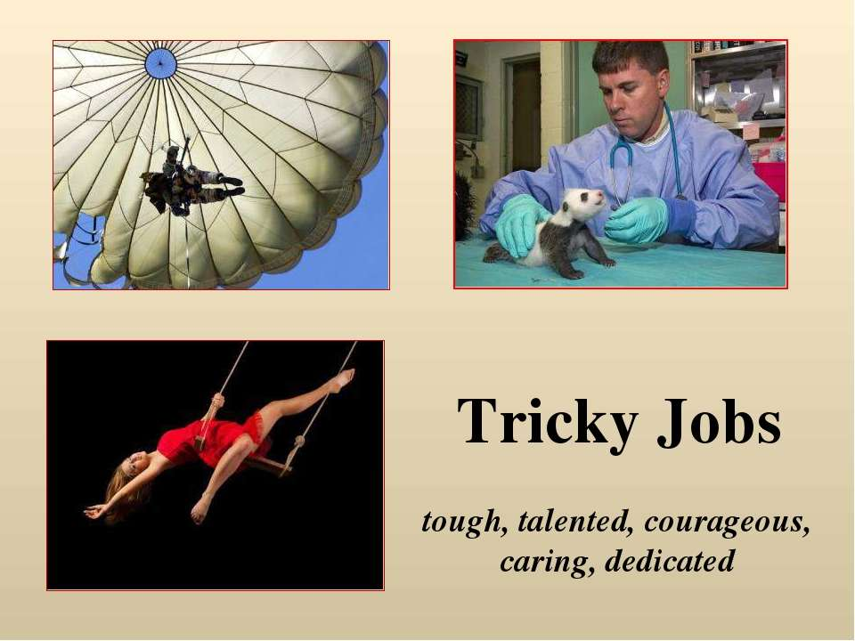 tough, talented, courageous, caring, dedicated Tricky Jobs