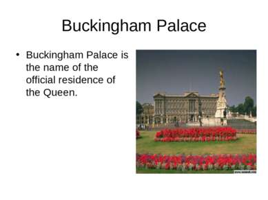Buckingham Palace Buckingham Palace is the name of the official residence of ...
