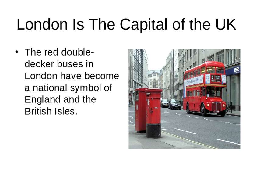 London Is The Capital of the UK The red double-decker buses in London have be...