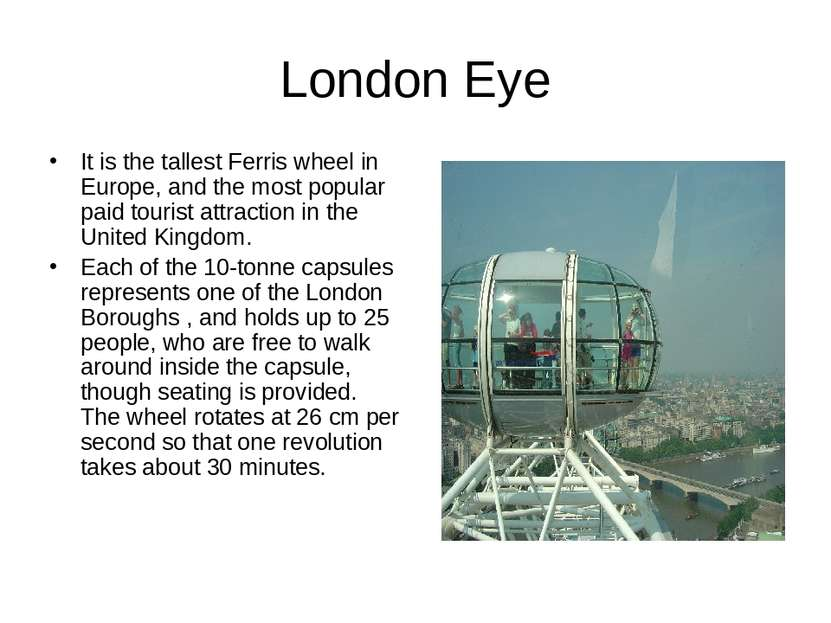 London Eye It is the tallest Ferris wheel in Europe, and the most popular pai...
