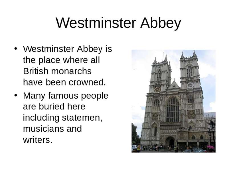 Westminster Abbey Westminster Abbey is the place where all British monarchs h...