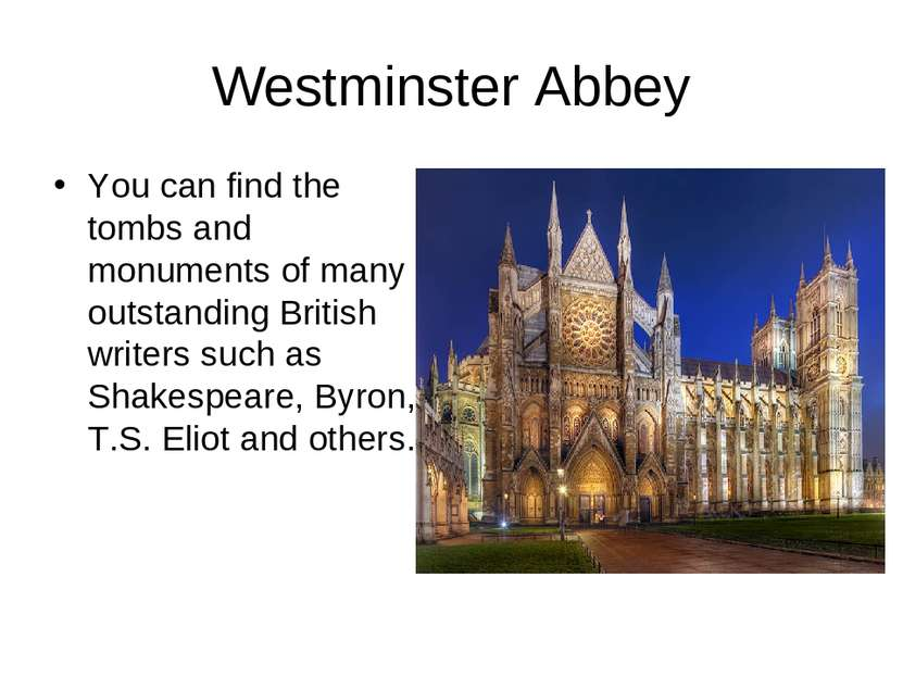 Westminster Abbey You can find the tombs and monuments of many outstanding Br...