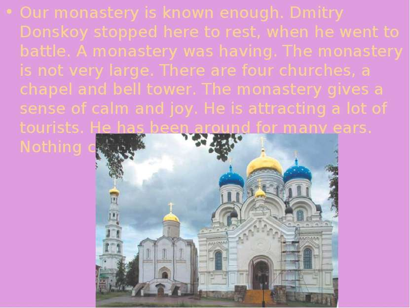 Our monastery is known enough. Dmitry Donskoy stopped here to rest, when he w...