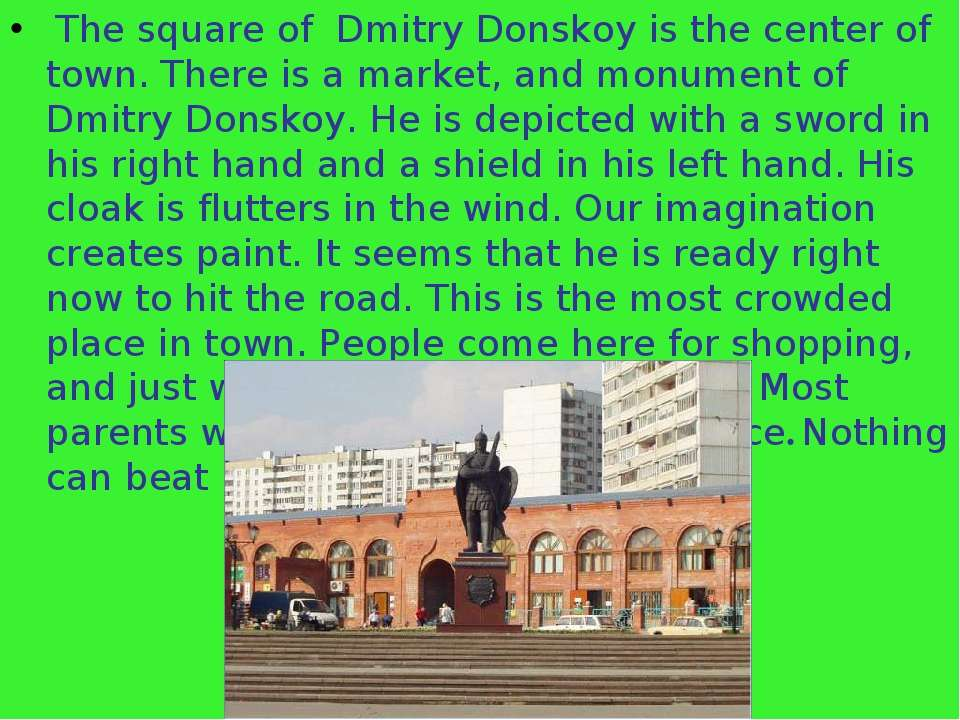 The square of Dmitry Donskoy is the center of town. There is a market, and mo...