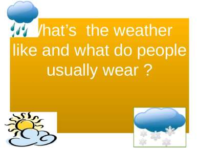 What's the weather like and what do people usually wear ?