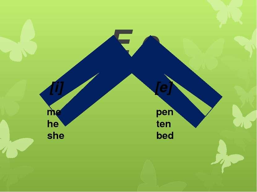 E e [i] [e] me pen he ten she bed